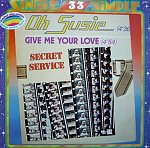 Secret Service - Oh Susie / Give Me Your Love 12